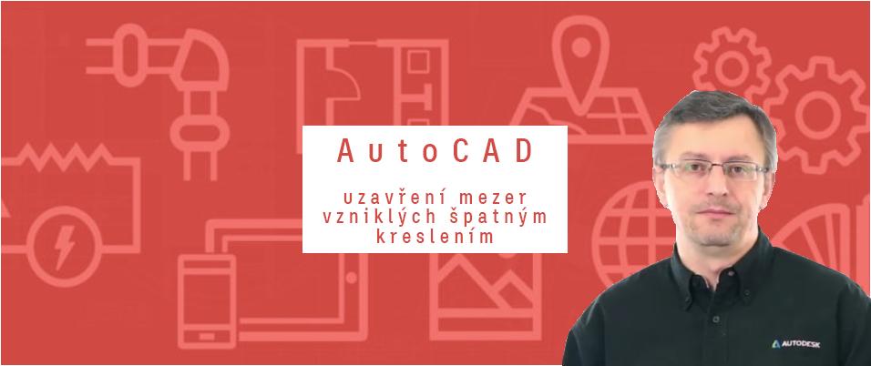 AutoCAD – uzavření mezer vzniklých špatným kreslením